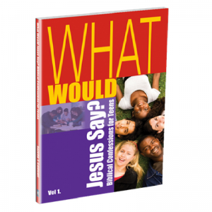 What Would Jesus Say? Biblical Confessions for Teens