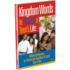 Kingdom Words to Change a Teen's Life: Biblical Confessions for Parents & Guardians to Speak Over Teens